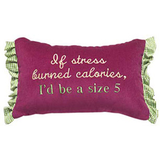 If stress burned calories, I'd be a size 5