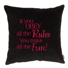 If you obey all the rules you miss all the fun!