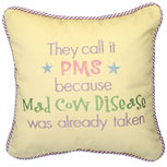 They call it PMS because Mad Cow Disease was already taken