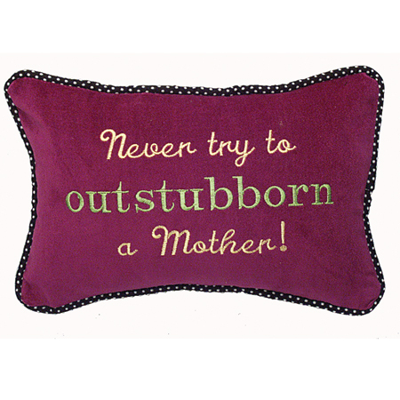 Never try to outstubborn a Mother!