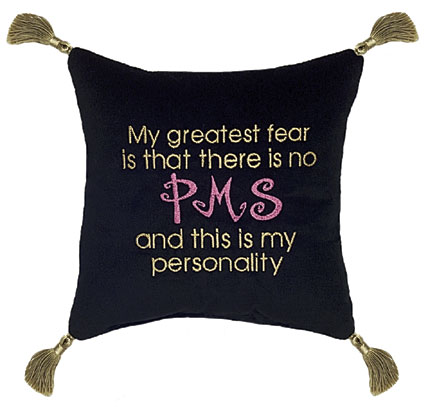My greatest fear is that there is no PMS and this is my personality