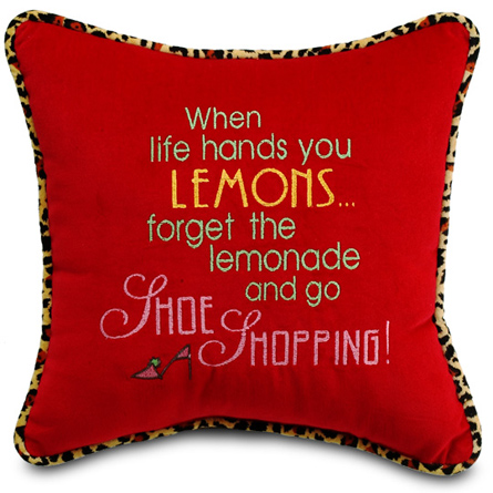 When life hands you lemons... forget the lemonade and go shoe shopping!