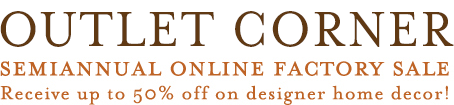 OUTLET CORNER Semiannual Online Factory Sale Receive up to 50% off on designer home decor!