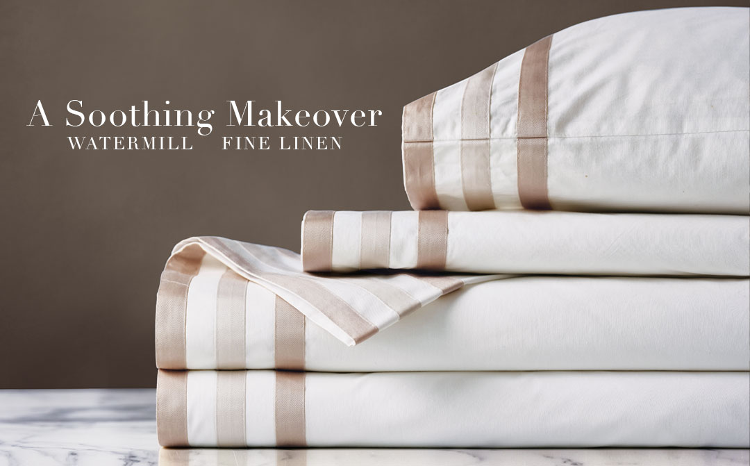 A Soothing Makeover - Watermill Fine Linen